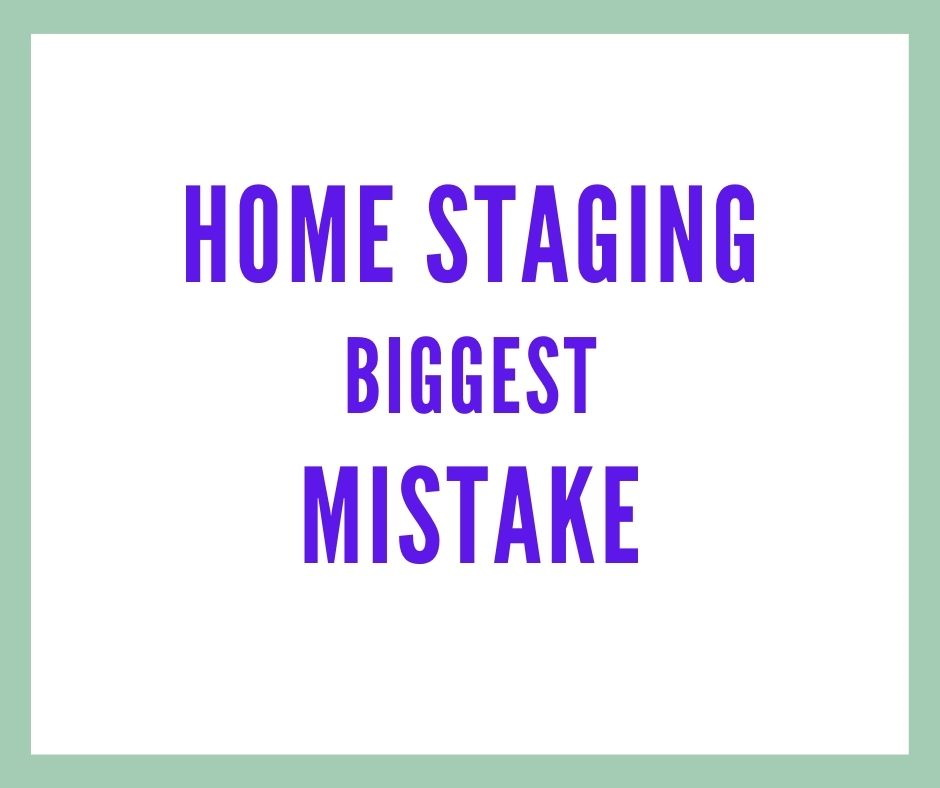 Home Staging Biggest Mistake